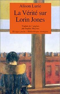 La v�rit� sur Lorin Jones par Alison Lurie