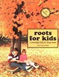 Roots for Kids: A Genealogy Guide for Young People. 2nd Edition