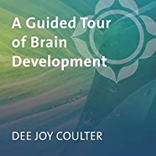 A Guided Tour of Brain Development  by Dee Coulter Narrated by Dee Coulter