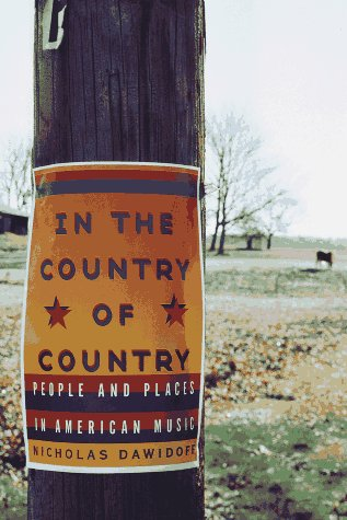 In the Country of Country: People and Places in American Music, Nicholas Dawidoff