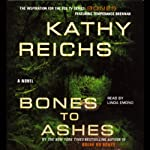 Bones to Ashes (       ABRIDGED) by Kathy Reichs Narrated by Linda Emond