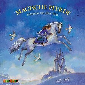 Magische Pferde. Märchen aus aller Welt Hörbuch