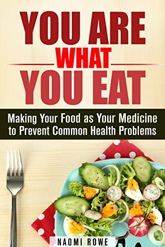 You Are What You Eat: Making Your Food as Your Medicine to Prevent Common Health Problems (Natural Healing & Clean Eating) by Naomi Rowe