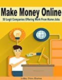 Make Money Online: 50 Legit Companies Offering Work From Home Jobs