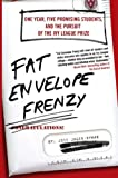 img - for Fat Envelope Frenzy: One Year, Five Promising Students, and the Pursuit of the Ivy League Prize book / textbook / text book