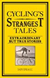 Cycling's Strangest Tales: Extraordinary but True Stories (The Strangest Series)