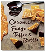 Caramel, Fudge, Toffee & Brittle: Secrets of a Confectioner