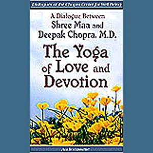 The Yoga of Love and Devotion | [Shree Maa, Deepak Chopra]
