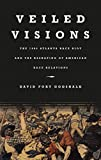 img - for Veiled Visions: The 1906 Atlanta Race Riot and the Reshaping of American Race Relations Paperback - September 26, 2005 book / textbook / text book