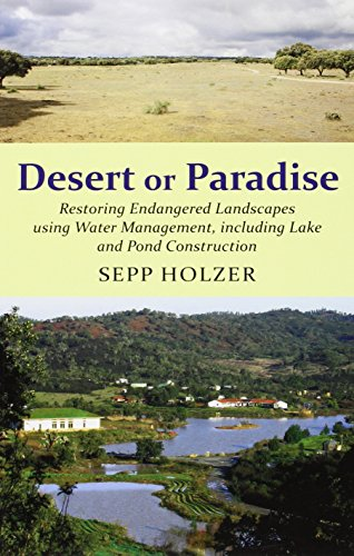 Desert or Paradise: Restoring Endangered Landscapes Using Water Management, Including Lakes and Pond Construction