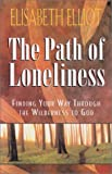 The Path of Loneliness: Finding Your Way Through the Wilderness to God (156955255X) by Elliot, Elisabeth