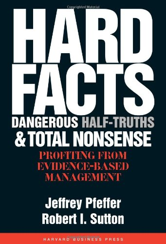 Hard Facts, Dangerous Half-Truths And Total Nonsense: Profiting From Evidence-Based Management