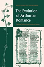 The Evolution of Arthurian Romance The Verse Tradition from Chr233tien to Froissart Cambridge Studie