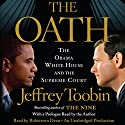 The Oath: The Obama White House and the Supreme Court (       UNABRIDGED) by Jeffrey Toobin Narrated by Robertson Dean
