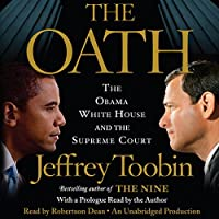 The Oath: The Obama White House and the Supreme Court Hörbuch von Jeffrey Toobin Gesprochen von: Robertson Dean