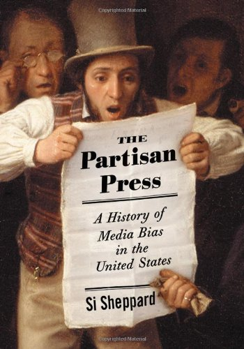 The Partisan Press: A History of Media Bias in the United States