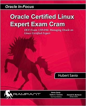 Oracle Certified Linux Expert Exam Cram: OCE Exam: 1Z0-046: Managing Oracle on Linux Certified Expert (Oracle In-Focus Series) (Volume 38)