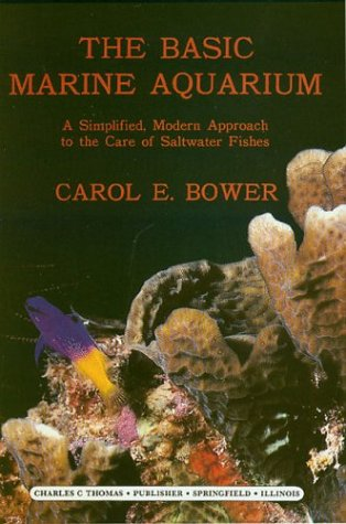 Basic Marine Aquarium: A Simplified, Modern Approach to the Care of Saltwater Fishes (Contribution / Sea Research Foundation, Inc), Bower, Carol E.