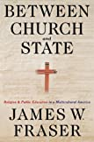 Between Church and State: Religion and Public Education in a Multicultural America