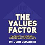 The Values Factor: The Secret to Creating an Inspired and Fulfilling Life | Dr. John DeMartini