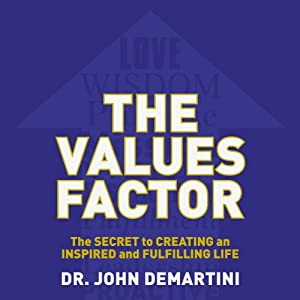 The Values Factor: The Secret to Creating an Inspired and Fulfilling Life | [Dr. John DeMartini]