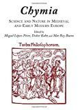 Chymia: Science and Nature in Medieval and Early Modern Europe