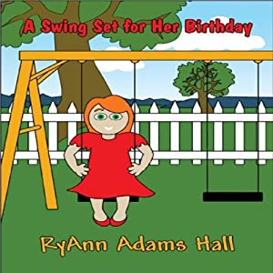 A Swing Set for Her Birthday | [RyAnn Adams Hall]