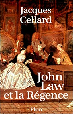 John Law et la Régence : 1715-1729 de Jacques Cellard