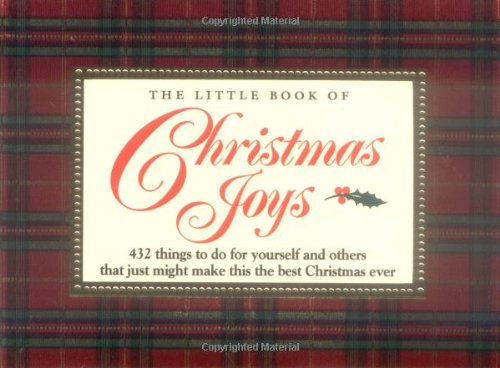 The Little Book of Christmas Joys: 432 Things to Do for Yourself and Others that Just Might Make this the Best Christmas Ever