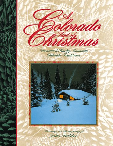A Colorado Kind of Christmas: Treasured Rocky Mountain Yuletide Traditions, Fielder,John