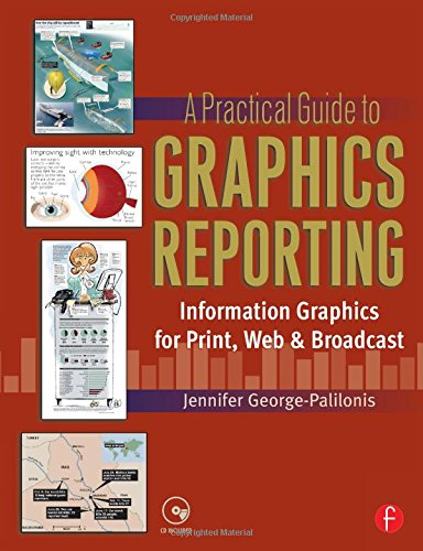 A Practical Guide to Graphics Reporting: Information Graphics for Print, Web & Broadcast: Information Graphics for Print, Web and Broadcast