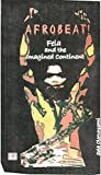 Afrobeat!: Fela and the Imagined Continent (Dynamiques africaines)