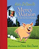 Mercy Watson a la Rescousse (French Edition) (0545991161) by DiCamillo, Kate