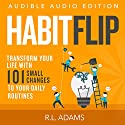 Habit Flip: Transform Your Life with 101 Small Changes to Your Daily Routines, Inspirational Books Series, Book 11 (       UNABRIDGED) by R.L. Adams Narrated by Smokey Rivers