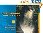 Northwoods Whitewater: A Paddlers Gui...