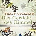 Das Gewicht des Himmels Hörbuch von Tracy Guzeman Gesprochen von: Sascha Rotermund