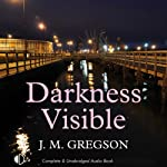 Darkness Visible (       UNABRIDGED) by J. M. Gregson Narrated by Jonathan Keeble