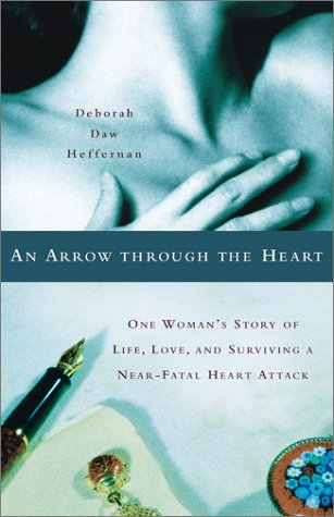 An Arrow Through the Heart : One Woman's Story of Life, Love, and Surviving a Near-Fatal Heart Attack