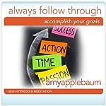 Always Follow Through: Accomplish Your Goals Hypnosis (Self-Hypnosis & Meditation) |  Amy Applebaum Hypnosis