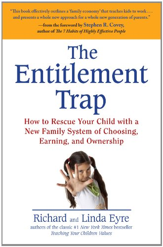 The Entitlement Trap: How to Rescue Your Child with a New Family System of Choosing, Earning, and Owne rship Kindle Edition