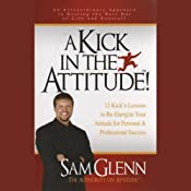 A Kick in the Attitude: Lessons to Re-Energize Your Attitude | [Sam Glenn]