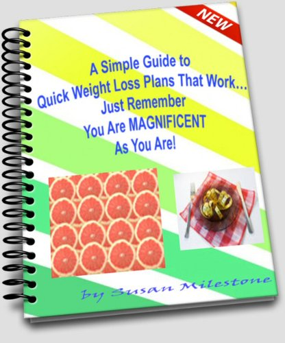 A Simple Guide to Quick Weight Loss Plans That Work... Just Remember You Are MAGNIFICENT As You Are! (1)