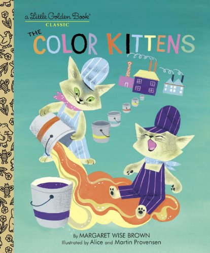 The Color Kittens (A Little Golden Book): Margaret Wise Brown, Alice Provensen, Martin Provensen: 0033500021411: Amazon.com: Books