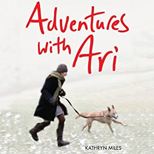 Adventures with Ari: A Puppy, a Leash & Our Year Outdoors | [Kathryn Miles]