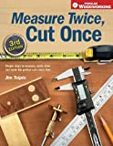 Measure Twice, Cut Once: Simple Steps to Measure, Scale, Draw and Make the Perfect Cut-Every Time. (Popular Woodworking) (155870809X) by Tolpin, Jim