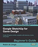 Robin De Jongh Google SketchUp for Game Design: Beginner's Guide