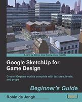 Google SketchUp for Game Design: Beginner's Guide Front Cover