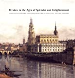 img - for Dresden in the Ages of Splendor and Enlightenment: Eighteenth-Century Paintings from the Old Masters Picture Gallery: An Exhibition from the Gemaldega book / textbook / text book