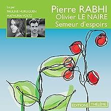 Semeur d'espoirs | Livre audio Auteur(s) : Pierre Rabhi, Olivier Le Naire Narrateur(s) : Mathurin Voltz, Pauline Huruguen
