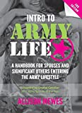 Intro To Army Life: A Handbook for Spouses and Significant Others Entering the Army Lifestyle